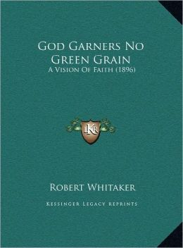 God Garners No Green Grain: A Vision Of Faith (1896)