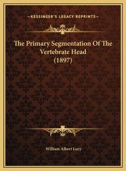 The Primary Segmentation Of The Vertebrate Head (1897)