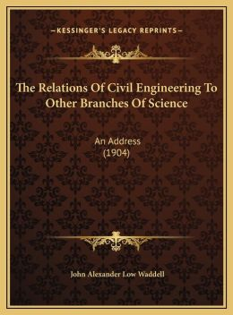 The Relations Of Civil Engineering To Other Branches Of Science: An Address (1904)