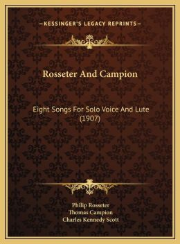 Rosseter And Campion: Eight Songs For Solo Voice And Lute (1907)