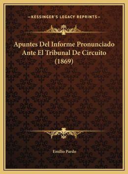 Apuntes Del Informe Pronunciado Ante El Tribunal De Circuito (1869)