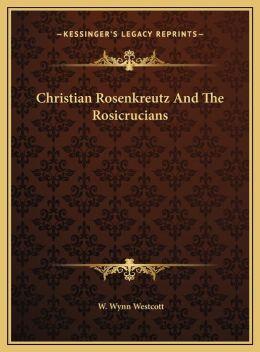 Christian Rosenkreutz And The Rosicrucians