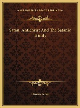 Satan, Antichrist And The Satanic Trinity