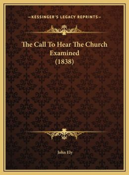 The Call To Hear The Church Examined (1838)