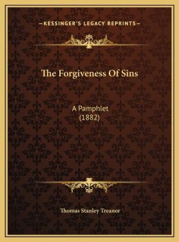 The Forgiveness Of Sins: A Pamphlet (1882)