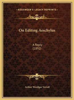 On Editing Aeschylus: A Reply (1892)