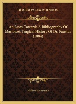 An Essay Towards A Bibliography Of Marlowe's Tragical History Of Dr. Faustus (1884)
