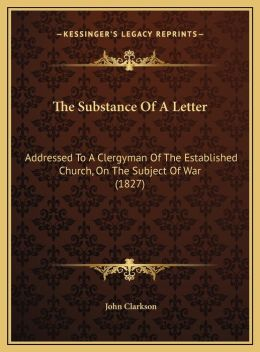 The Substance Of A Letter: Addressed To A Clergyman Of The Established Church, On The Subject Of War (1827)