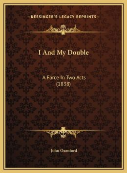 I And My Double: A Farce In Two Acts (1838)