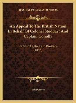 An Appeal To The British Nation In Behalf Of Colonel Stoddart And Captain Conolly: Now In Captivity In Bokhara (1843)
