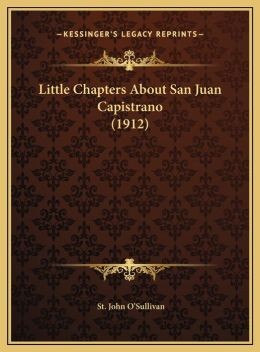 Little Chapters About San Juan Capistrano (1912)