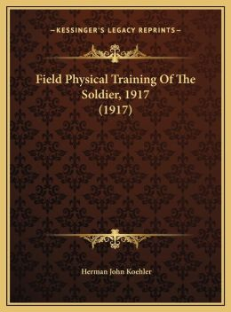 Field Physical Training Of The Soldier, 1917 (1917)