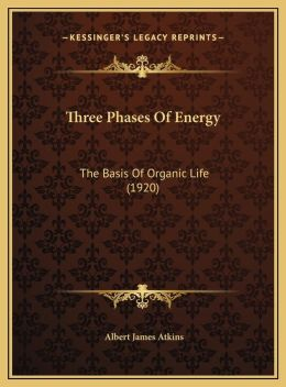 Three Phases Of Energy: The Basis Of Organic Life (1920)