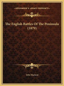 The English Battles Of The Peninsula (1879)