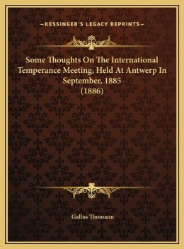 Some Thoughts On The International Temperance Meeting, Held At Antwerp In September, 1885 (1886)