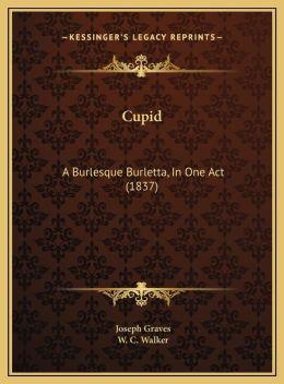 Cupid: A Burlesque Burletta, In One Act (1837)