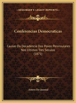 Conferencias Democraticas: Causas Da Decadencia Dos Povos Peninsulares Nos Ultimos Tres Seculos (1871)