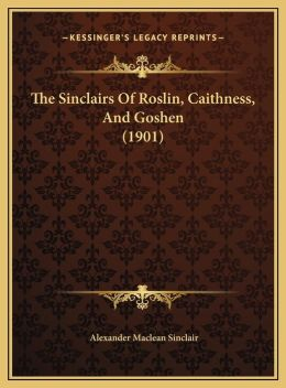 The Sinclairs Of Roslin, Caithness, And Goshen (1901)