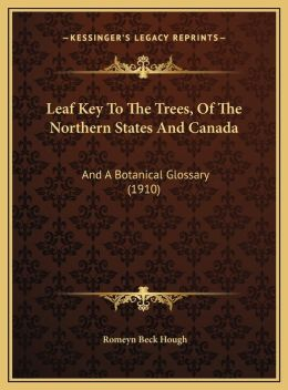 Leaf Key To The Trees, Of The Northern States And Canada: And A Botanical Glossary (1910)