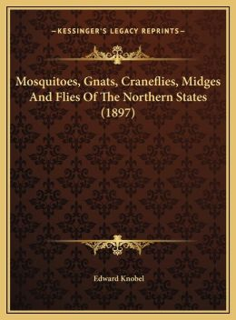 Mosquitoes, Gnats, Craneflies, Midges And Flies Of The Northern States (1897)