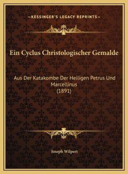 Ein Cyclus Christologischer Gemalde: Aus Der Katakombe Der Heiligen Petrus Und Marcellinus (1891)