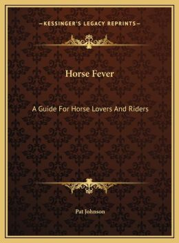 Horse Fever: A Guide For Horse Lovers And Riders