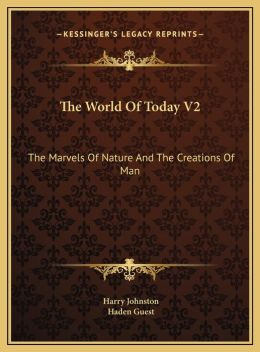 The World Of Today V2: The Marvels Of Nature And The Creations Of Man