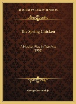 The Spring Chicken: A Musical Play In Two Acts (1905)