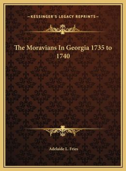 The Moravians In Georgia 1735 to 1740