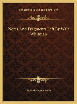 Notes And Fragments Left By Walt Whitman