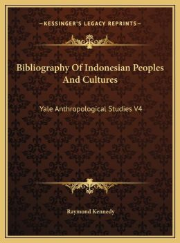 Bibliography Of Indonesian Peoples And Cultures: Yale Anthropological Studies V4