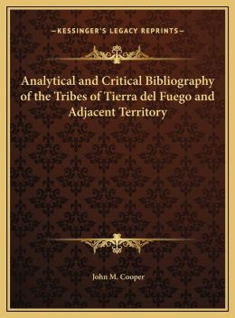 Analytical and Critical Bibliography of the Tribes of Tierraanalytical and Critical Bibliography of the Tribes of Tierra del Fuego and Adjacent Territ