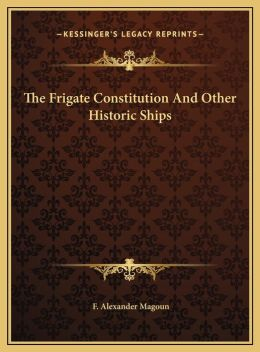 The Frigate Constitution and Other Historic Ships the Frigate Constitution and Other Historic Ships