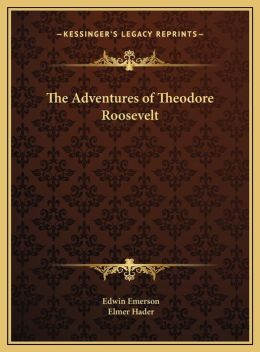 The Adventures of Theodore Roosevelt the Adventures of Theodore Roosevelt
