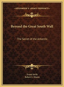 Beyond the Great South Wall: The Secret of the Antarctic the Secret of the Antarctic