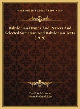 Babylonian Hymns And Prayers And Selected Sumerian And Babylonian Texts (1919)