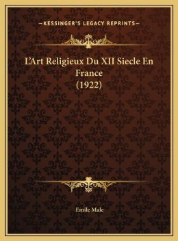 L'Art Religieux Du XII Siecle En France (1922)