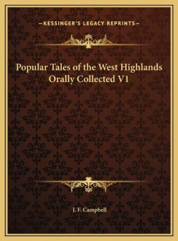 Popular Tales Of The West Highlands Orally Collected V1