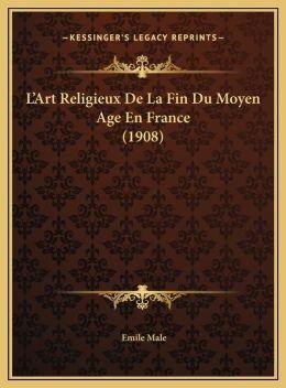 L'Art Religieux De La Fin Du Moyen Age En France (1908)