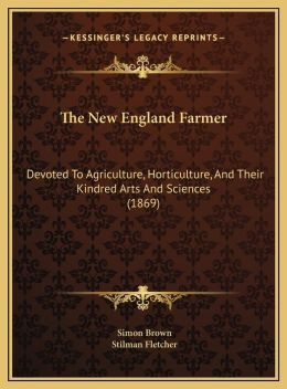 The New England Farmer: Devoted To Agriculture, Horticulture, And Their Kindred Arts And Sciences (1869)