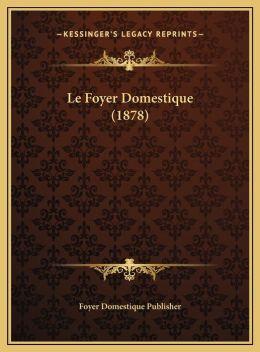 Le Foyer Domestique (1878)