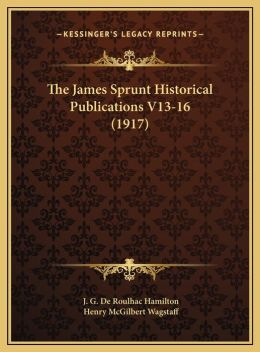 The James Sprunt Historical Publications V13-16 (1917)