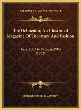 The Delineator, An Illustrated Magazine Of Literature And Fashion: June, 1903 to October, 1903 (1903)