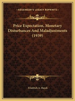 Price Expectation, Monetary Disturbances And Maladjustments (1939)