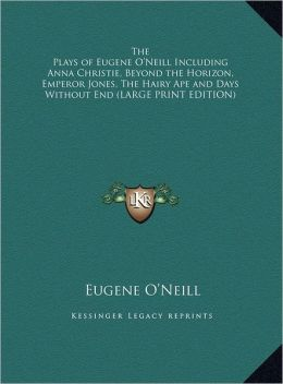 The Plays of Eugene O'Neill Including Anna Christie, Beyond the Horizon, Emperor Jones, the Hairy Ape and Days Without End