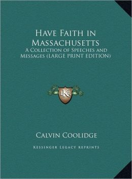 Have Faith in Massachusetts: A Collection of Speeches and Messages (Large Print Edition)