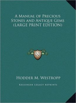 A Manual of Precious Stones and Antique Gems