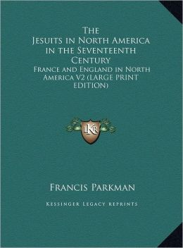 The Jesuits in North America in the Seventeenth Century: France and England in North America V2 (Large Print Edition)