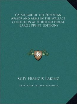 Catalogue of the European Armor and Arms in the Wallace Collection at Hertford House