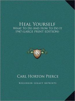 Heal Yourself: What to Do and How to Do It 1947 (Large Print Edition)